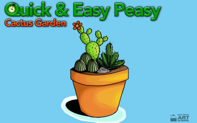Quick & Easy Peasy Cactus Garden art lesson by Easy Peasy Art School